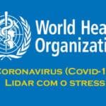 Covid-19 – Lidar com o Stress (Organização Mundial de Saúde)